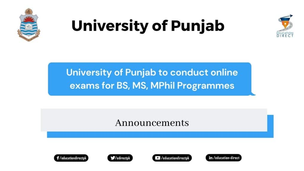 The University of Punjab has decided to conduct online exams for BS, MS, MPhil Programmes.